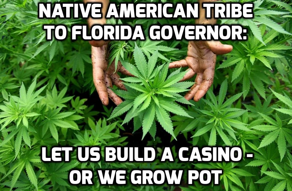 Native American Tribe To Florida Governor: Let Us Build A Casino Or We'll Grow Pot