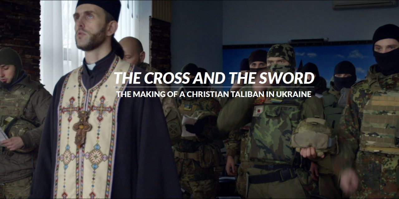 The Intercept: Cross & the Sword Creating Christian Jihad in Ukraine