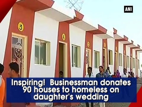 Indian Businessman Gifts 90 Homes To Homeless For His Daughter's Wedding Gift
