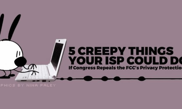 5 Creepy Things Your ISP Could Do If Congress Repeals The FCC's Privacy Protections