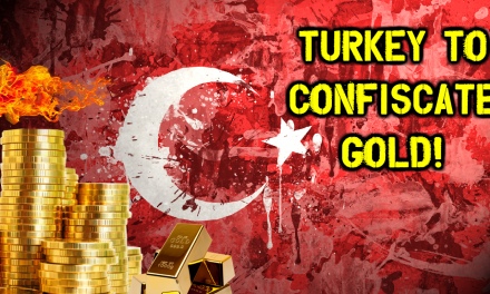 Turkey To Confiscate Gold, Push Centralized Gold Standard!