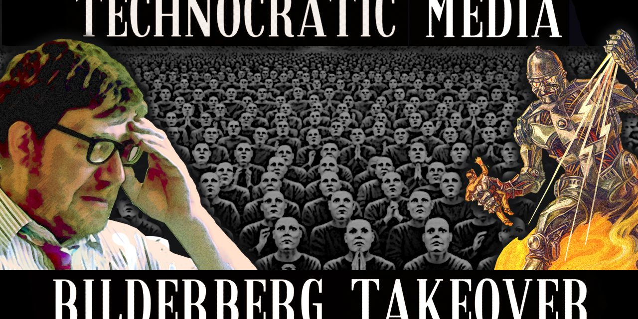 VIDEO: THE ON COMING TECHNOCRATIC MULTI MEDIA BILDERBERG TAKEOVER