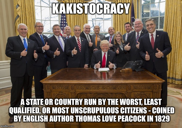 Kakistocracy - A State or country run by the worst, least qualified, or most unscrupulous citizens. Max Keiser