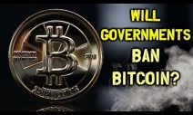 Will Governments BAN Bitcoin? – What You Need To Know!