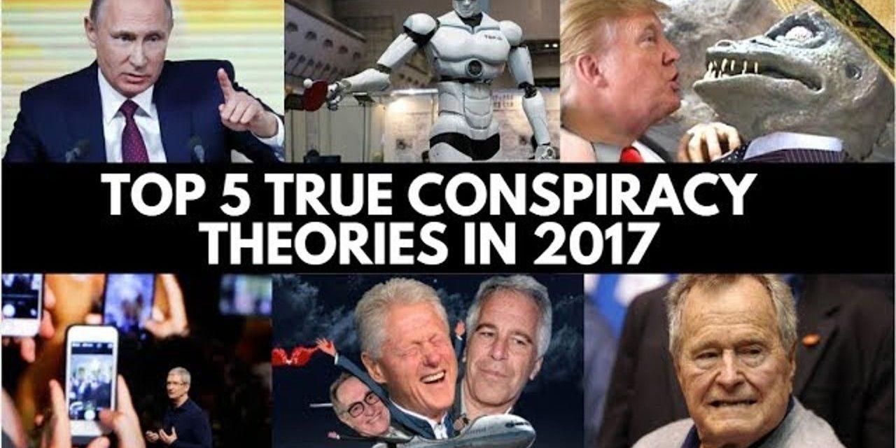 Top 5 Conspiracy Theories Verified True in 2017