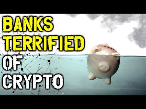 Banks Are Terrified of Cryptocurrencies & This Is Why